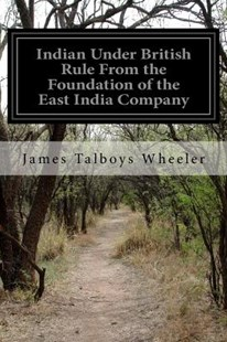 Indian Under British Rule from the Foundation of the East India Company by James Talboys Wheeler (9781530803200) - PaperBack - Classic Fiction