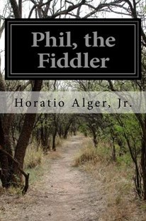 Phil, the Fiddler by Horatio Alger Jr (9781530898206) - PaperBack - Classic Fiction