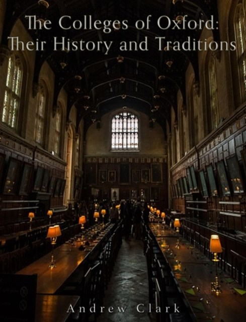 Colleges of Oxford: Their History and Traditions