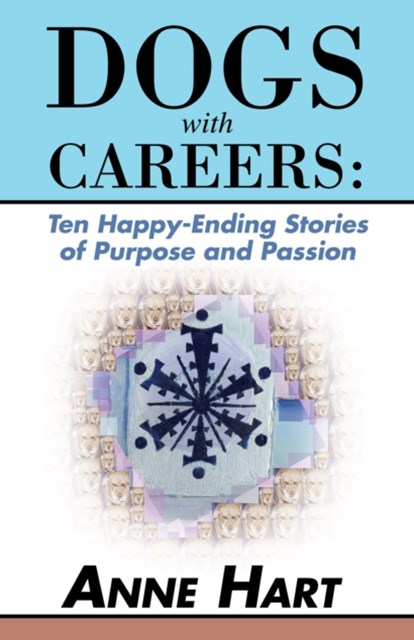 (ebook) Dogs with Careers: Ten Happy-Ending Stories of Purpose and Passion