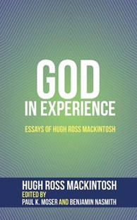 God in Experience by Hugh Ross Mackintosh, Paul K Moser, Benjamin Nasmith (9781532641473) - HardCover - Religion & Spirituality Christianity