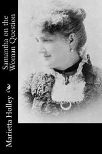 Samantha on the Woman Question by Marietta Holley (9781533025548) - PaperBack - Reference