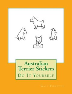 Australian Terrier Stickers by Forsyth, Gail (9781533200662) - PaperBack - Craft & Hobbies Papercraft
