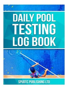 Daily Pool Testing Log Book by Spudtc Publishing Ltd (9781533231161) - PaperBack - Sport & Leisure