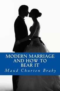 Modern Marriage and How to Bear It by Maud Churton Braby, Yordi Abreu (9781533384010) - PaperBack - Reference