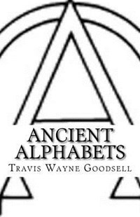 Ancient Alphabets by Travis Wayne Goodsell (9781534704466) - PaperBack - Language Ancient Languages