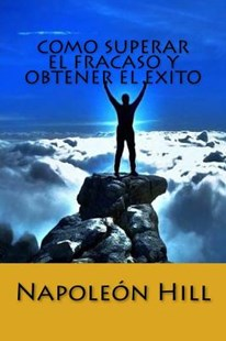 Como Superar El Fracaso Y Obtener El Exito (Spanish Edition) by Napoleon Hill (9781534840751) - PaperBack - Business & Finance Business Communication
