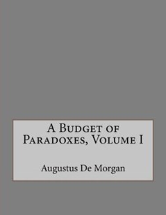 A Budget of Paradoxes, Volume I by Augustus de Morgan, Andrea Gouveia (9781534842915) - PaperBack - Philosophy Modern