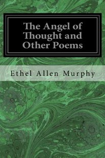 The Angel of Thought and Other Poems by Murphy, Ethel Allen (9781535025317) - PaperBack - Poetry & Drama Poetry