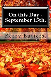 On This Day - September 15th. by Kerry Butters (9781536863024) - PaperBack - History
