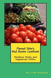 Flannel John's Bad Hunter Cookbook by Murphy, Tim (9781536951844) - PaperBack - Cooking Vegetarian