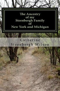 The Ancestry of My Steenbergh Family of New York and Michigan by Wilson, Catherine Steenbergh (9781537099125) - PaperBack - Family & Relationships