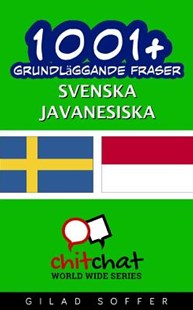 1001+ Grundläggande Fraser Svenska - Javanesiska by Soffer, Gilad (9781537279466) - PaperBack - Language Asian Languages