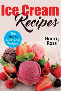 Ice Cream Recipes by Ross, Nancy (9781537413006) - PaperBack - Cooking Desserts