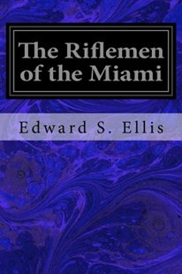 The Riflemen of the Miami by Ellis, Edward S. (9781537702186) - PaperBack - Classic Fiction