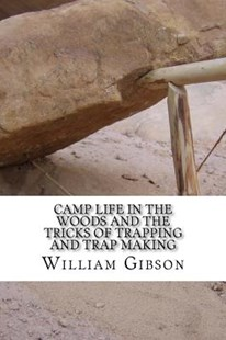 Camp Life in the Woods and the Tricks of Trapping and Trap Making by Gibson, William Hamilton (9781537716589) - PaperBack - Sport & Leisure