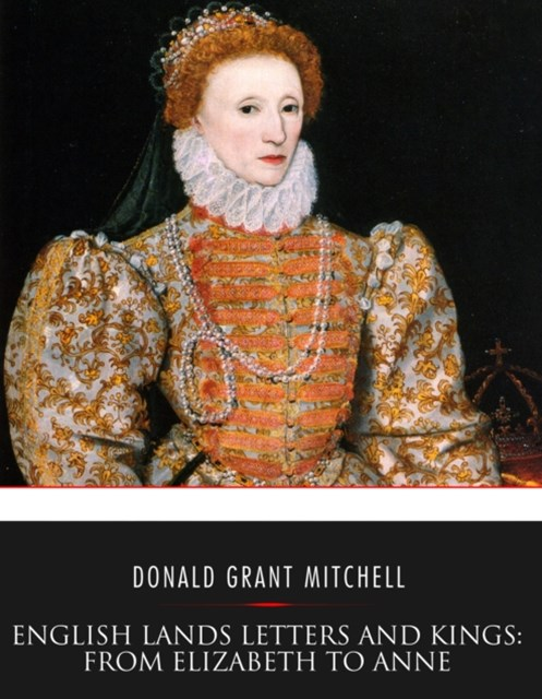 English Lands Letters and Kings: From Elizabeth to Anne