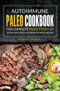 Autoimmune Paleo Cookbook - The Complete Paleo Food List by Rachael Rayner (9781539382959) - PaperBack - Cooking Health & Diet