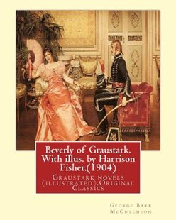 Beverly of Graustark. with Illus. by Harrison Fisher.(1904) by by George Barr McCutcheon, Harrison Fisher (9781539932932) - PaperBack - Modern & Contemporary Fiction General Fiction