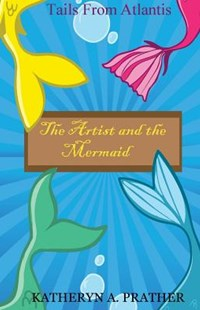 The Artist and the Mermaid by Prather, Katheryn a/ Clayburn, Matthew (9781539987949) - PaperBack - Children's Fiction