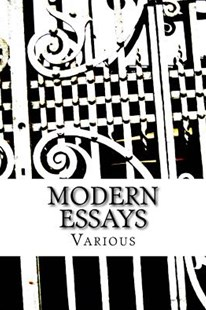 Modern Essays by John Macy, A. Herbert, O. Firkins, Hilaire Belloc, William Osler, Stephen Leacock, Harry Ayres, Thomas Burke, A. Milne, Max Beerbohm, Stuart Sherman, Christopher Morley, M. Tomlinson, Louise Guiney, William White, Rupert Brooke, Don Marquis, David Bone, William McFee, Joyce Kilmer, Joseph Conrad (9781540526748) - PaperBack - Reference