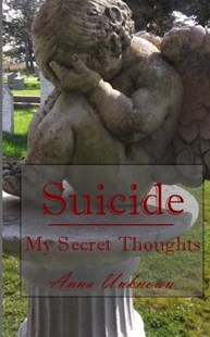Suicide, My Secret Thoughts by Anna (9781540613417) - PaperBack - Social Sciences Psychology