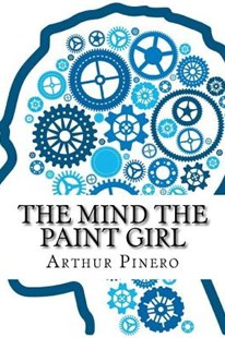 The Mind the Paint Girl by Arthur Wing Pinero Sir (9781540707888) - PaperBack - Poetry & Drama