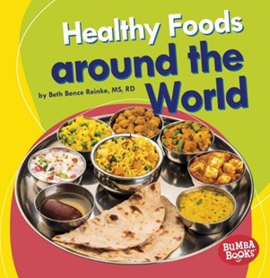 Healthy Foods around the World by Beth Bence Reinke, MS, RD (9781541526815) - PaperBack - Non-Fiction Family Matters