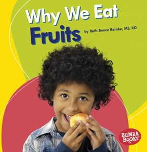 Why We Eat Fruits by Beth Bence Reinke, MS, RD (9781541526839) - PaperBack - Non-Fiction Family Matters