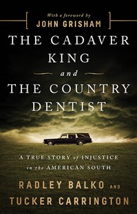The Cadaver King and the Country Dentist by Radley Balko, Tucker Carrington, John Grisham (9781541774056) - PaperBack - History North America
