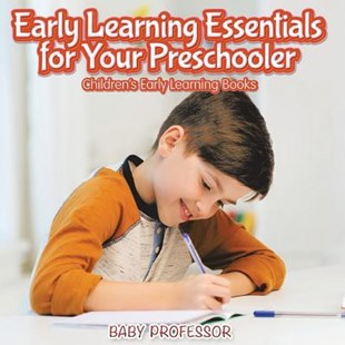 Early Learning Essentials for Your Preschooler - Children's Early Learning Books by Baby Professor (9781541902305) - PaperBack - Non-Fiction