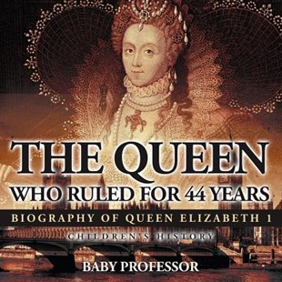 The Queen Who Ruled for 44 Years - Biography of Queen Elizabeth 1   Children's Biography Books by Baby Professor (9781541910904) - PaperBack - Non-Fiction Biography