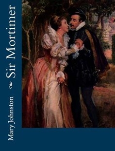 Sir Mortimer by Mary Johnston (9781542417464) - PaperBack - Reference