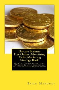 Daycare Business Free Online Advertising Video Marketing Strategy Book by Brian Mahoney, Daycare Books (9781542418218) - PaperBack - Business & Finance Careers