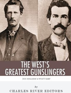 Wyatt Earp and Doc Holliday: the West's Greatest Gunslingers by Charles River Charles River Editors (9781542763141) - PaperBack - History North America