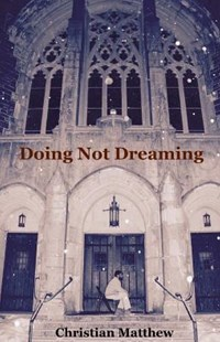 Doing Not Dreaming by Matthew, Christian/ Hunt, Karen (9781542864855) - PaperBack - Reference