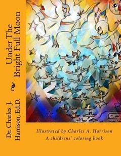 Under the Bright Full Moon by Harrison, Charles J./ Harrison, Charles A. (9781543090758) - PaperBack - Non-Fiction Art & Activity