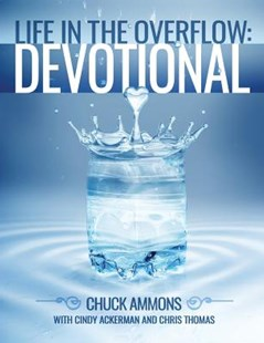 Life in the Overflow Devotional by Ammons, Chuck/ Ackerman, Cindy/ Thomas, Chris, Cindy Ackerman, Chris Thomas (9781543137132) - PaperBack - Religion & Spirituality Christianity