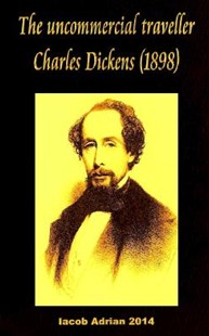 The Uncommercial Traveller by Dickens, Charles/ Adrian, Iacob, Iacob Adrian (9781543192124) - PaperBack - Classic Fiction