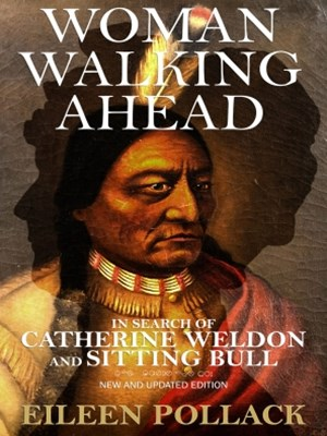 (ebook) Woman Walking Ahead: In Search of Catherine Weldon and Sitting Bull