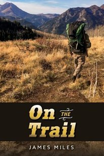 On the Trail by James Miles (9781543945195) - PaperBack - Biographies General Biographies
