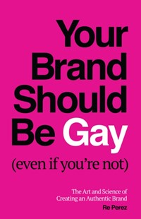 (ebook) Your Brand Should Be Gay (Even If You're Not)