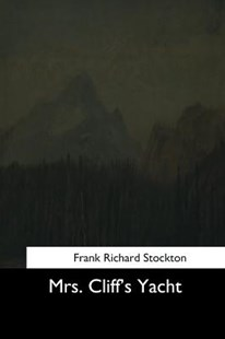 Mrs. Cliff's Yacht by Frank Richard Stockton (9781544650425) - PaperBack - Modern & Contemporary Fiction General Fiction