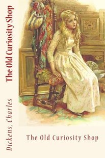 The Old Curiosity Shop by Dickens, Charles/ Sir Angels (9781544686776) - PaperBack - Reference