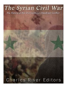 The Syrian Civil War by Charles River Editors (COR) (9781544875750) - PaperBack - History Modern