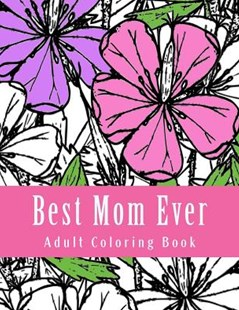 Best Mom Ever Adult Coloring Book by Adult Coloring, Mothers Day (9781545036020) - PaperBack - Self-Help & Motivation Inspirational