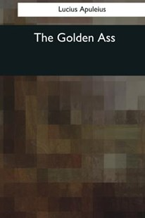 The Golden Ass by Apuleius, Lucius/ Adlington, William (9781545058831) - PaperBack - Modern & Contemporary Fiction General Fiction