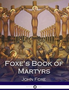 Foxe's Book of Martyrs by John Foxe (9781545342497) - PaperBack - Religion & Spirituality Christianity