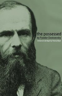 The Possessed by Dostoyevsky, Fyodor/ Beyer, Thomas (9781545468364) - PaperBack - Classic Fiction