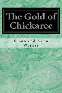 The Gold of Chickaree by Warner, Susan/ Warner, Anna (9781546304722) - PaperBack - Classic Fiction